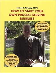 How to Start Your Own Process Serving Business - James E. Lowery
