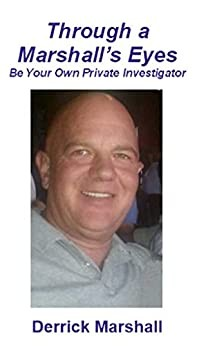 Through a Marshalls Eyes: Be your own Private Investigator - Derrick Marshall